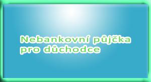 Nebankovní půjčka pro důchodce
