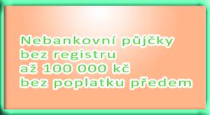Nebankovní půjčky bez registru až 100 000 kč bez poplatku předem