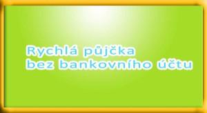 Rychlá půjčka bez bankovního účtu